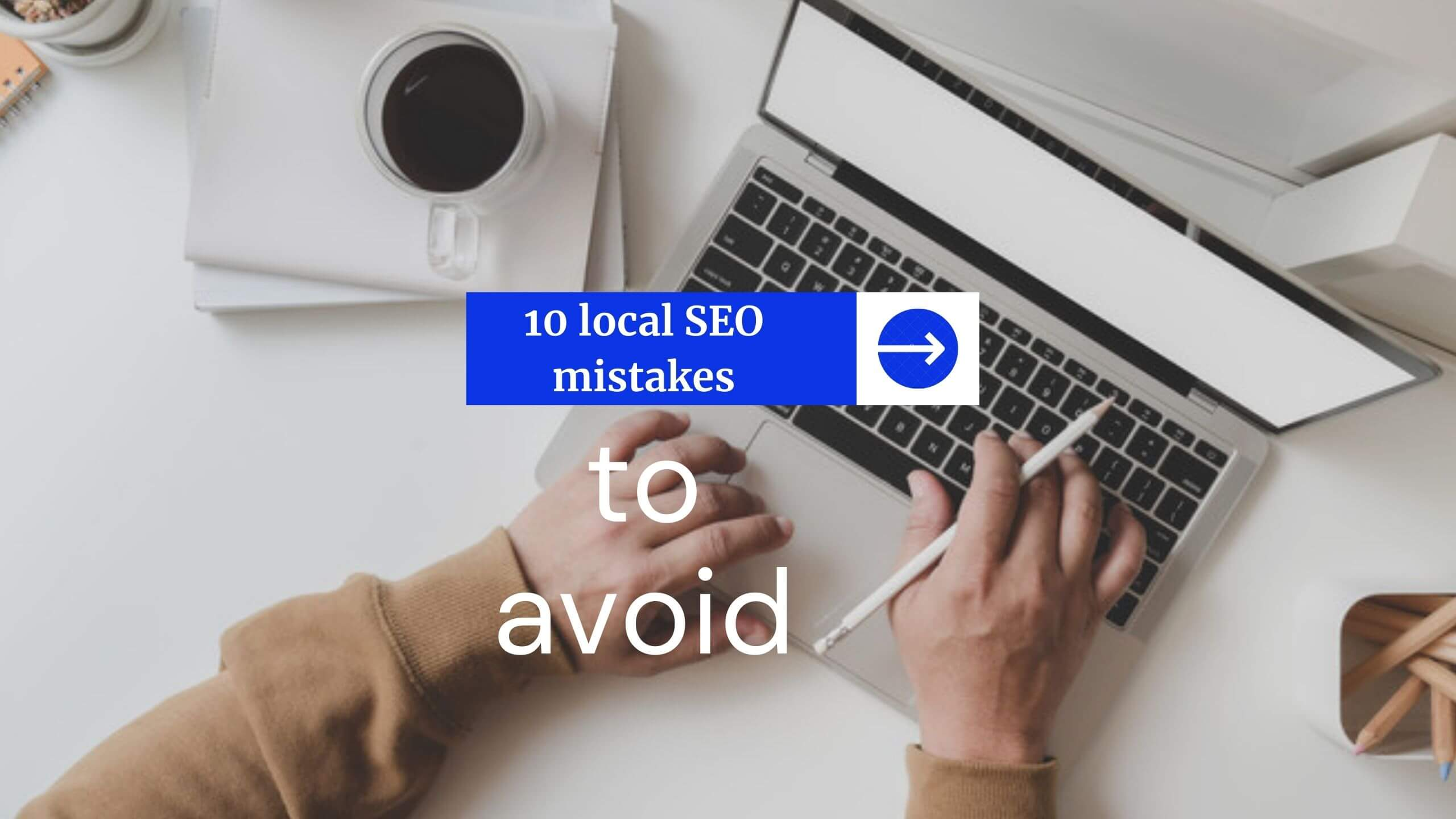 10 Local SEO Mistakes to Avoid